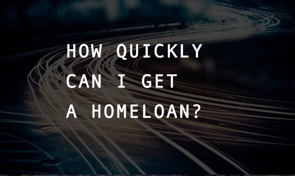How Quickly Can I Get a Home Loan?