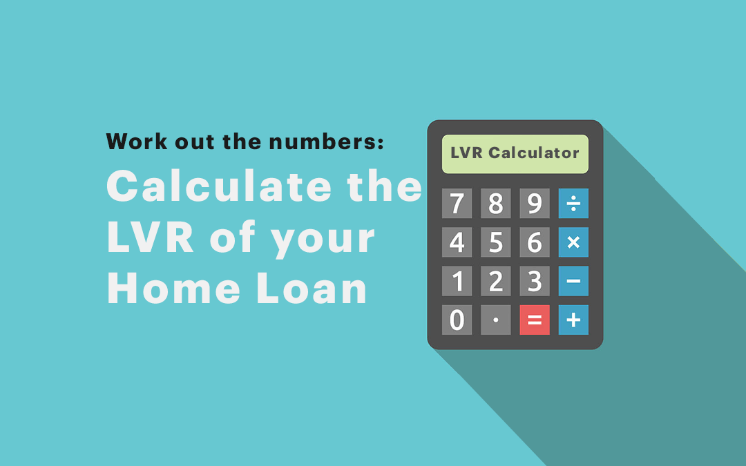 LVR Calculator, and What is Loan to Value Ratio?